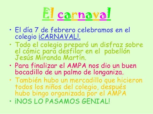 El carnaval• El día 7 de febrero celebramos en el  colegio ¡CARNAVAL!.• Todo el colegio preparó un disfraz sobre  el cómic...