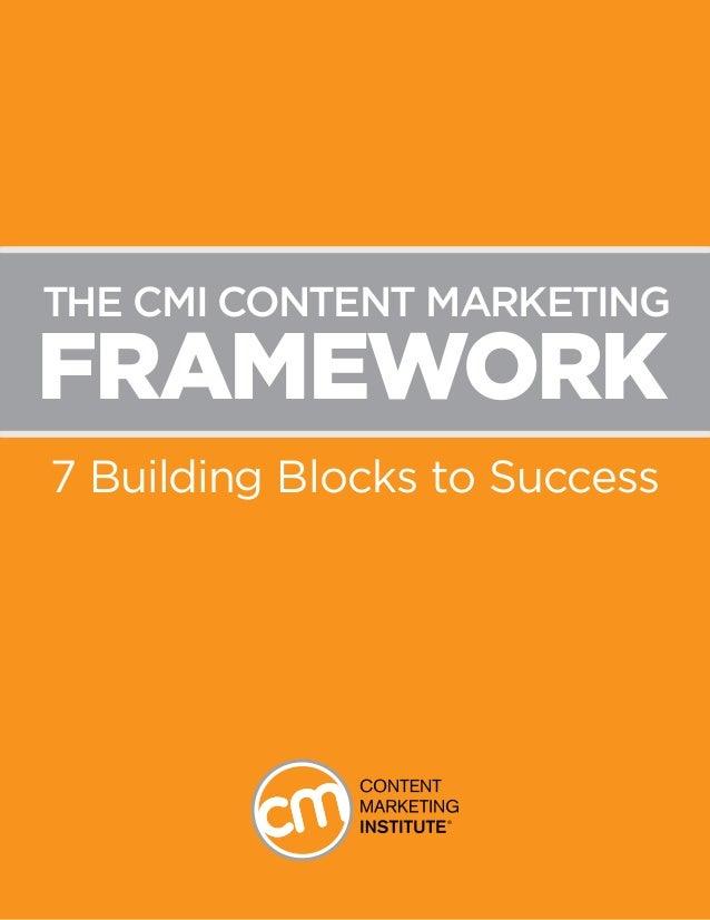 FRAMEWORK 7 Building Blocks to Success The CMI Content MarketING