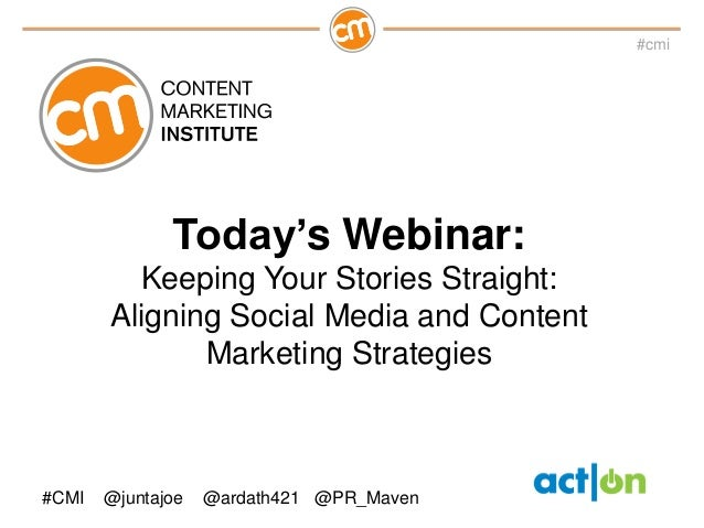 #cmi              Today's Webinar:         Keeping Your Stories Straight:       Aligning Social Media and Content         ...