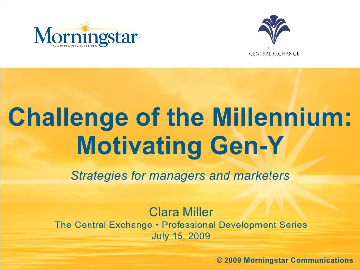 Challenge of the Millennium:      Motivating Gen-Y       Strategies for managers and marketers                         Cla...