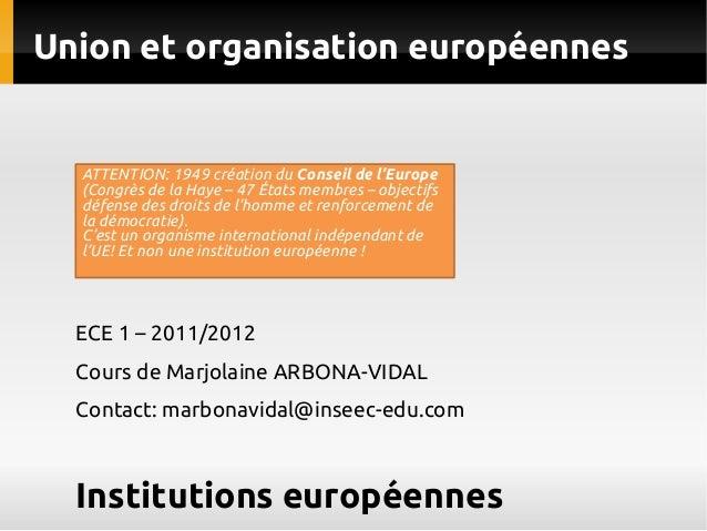 Union et organisation européennes  ATTENTION: 1949 création du Conseil de l'Europe (Congrès de la Haye – 47 États membres ...