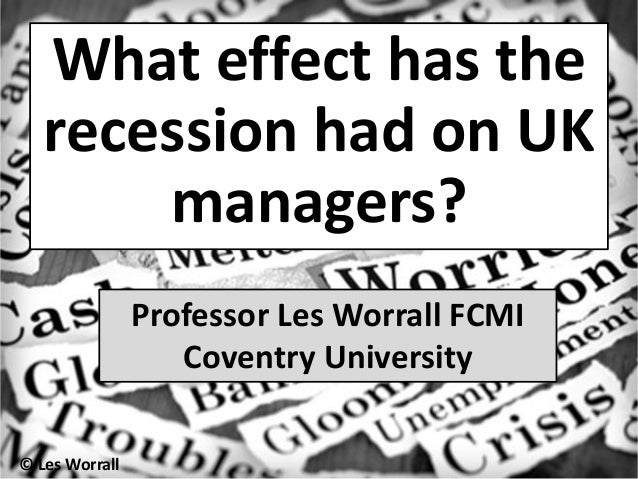 What effect has the   recession had on UK       managers?                Professor Les Worrall FCMI                   Cove...