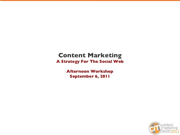 Content Marketing A Strategy For The Social Web Afternoon Workshop September 6, 2011