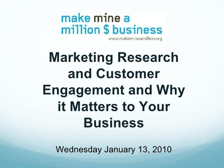 Marketing Research and Customer Engagement and Why it Matters to Your Business Wednesday January 13, 2010