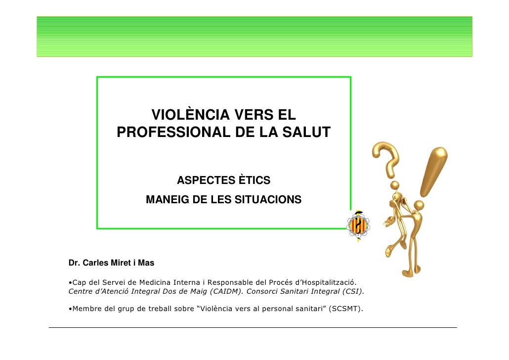 VIOLÈNCIA VERS EL              PROFESSIONAL DE LA SALUT                                ASPECTES ÈTICS                     ...