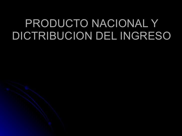 PRODUCTO NACIONAL Y DICTRIBUCION DEL INGRESO
