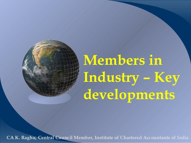 Members in                                 Industry – Key                                 developmentsCA K. Raghu, Central...