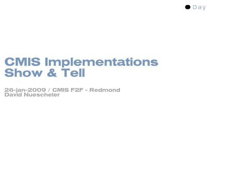 CMIS Implementations Show & Tell 26-jan-2009 / CMIS F2F - Redmond David Nuescheler