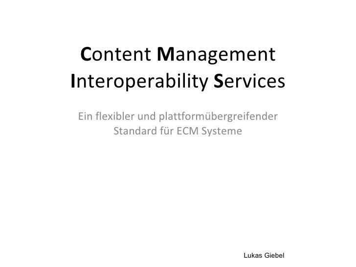 C ontent  M anagement  I nteroperability  S ervices Ein flexibler und plattformübergreifender Standard für ECM Systeme Luk...