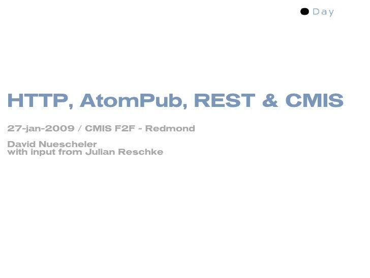 HTTP, AtomPub, REST & CMIS 27-jan-2009 / CMIS F2F - Redmond David Nuescheler with input from Julian Reschke