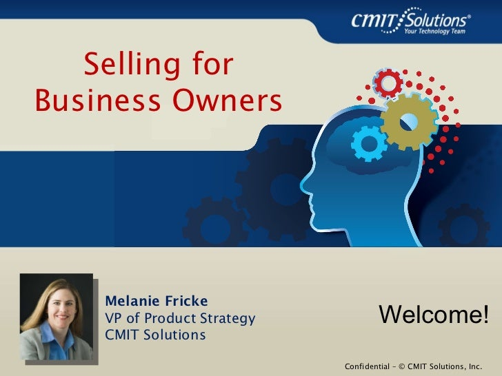<ul><li>Welcome! </li></ul>Melanie Fricke VP of Product Strategy CMIT Solutions Selling for Business Owners