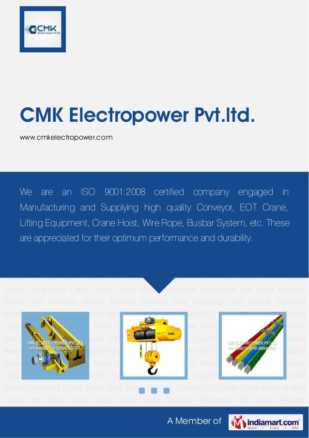 A Member ofCMK Electropower Pvt.ltd.www.cmkelectropower.comEOT Crane Crane Hoist Busbar System Wire Rope Cable Trolley Cra...