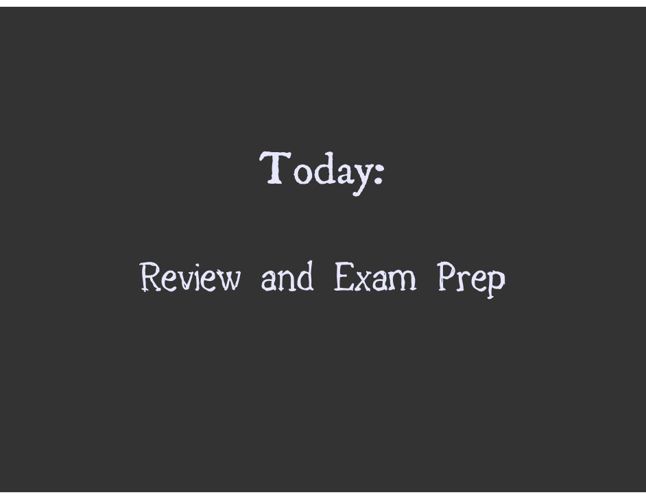 Today:  Review and Exam Prep