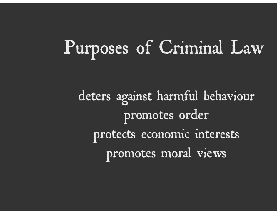 purpose of criminal laws Suffered whereas with criminal law the aim is to punish the offender and  are accusatorial, involving a prosecutor and an accused, and that the sole purpose.