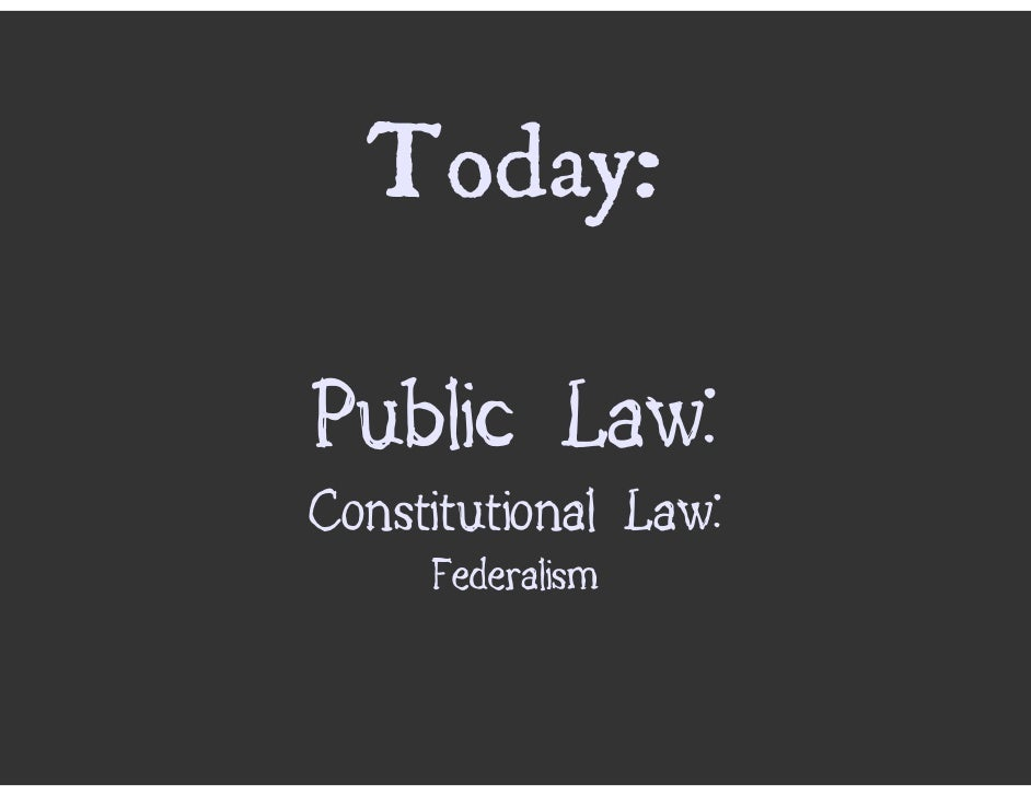Today:  Public Law: Constitutional Law:      Federalism