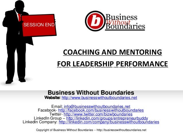 COACHING AND MENTORINGFOR LEADERSHIP PERFORMANCEBusiness Without Boundarieshttp://www.businesswithoutboundaries.netEmail: ...
