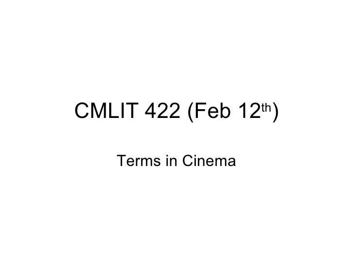 CMLIT 422 (Feb 12 th ) Terms in Cinema