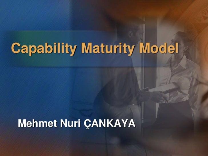 Capability Maturity Model Mehmet Nuri ÇANKAYA