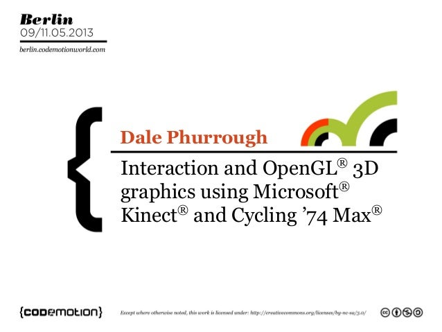 Interaction and OpenGL®3Dgraphics using Microsoft®Kinect®and Cycling '74 Max®Dale Phurrough
