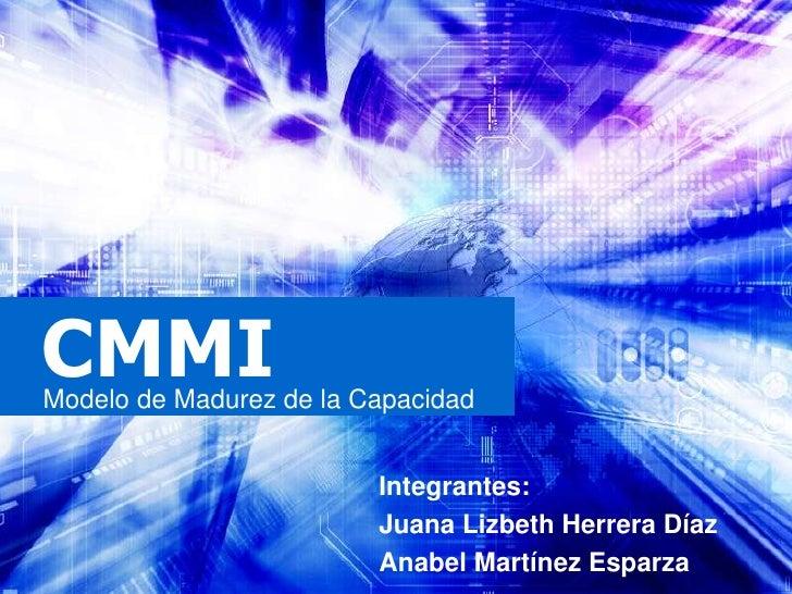 CMMIModelo de Madurez de la Capacidad                         Integrantes:                         Juana Lizbeth Herrera D...