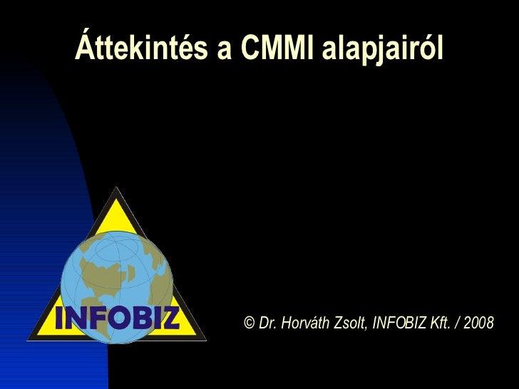 Áttekintés a CMMI alapjairól © Dr. Horváth Zsolt, INFOBIZ Kft. / 2008