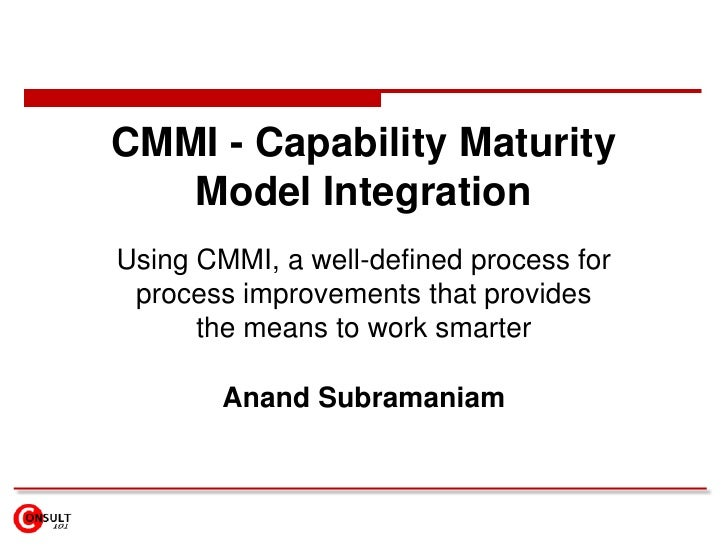 CMMI - Capability Maturity Model Integration <br />Using CMMI, a well-defined process for process improvements that provid...