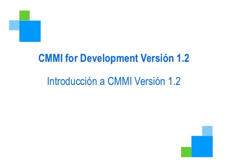 CMMI for Development Versión 1.2 Introducción a CMMI Versión 1.2