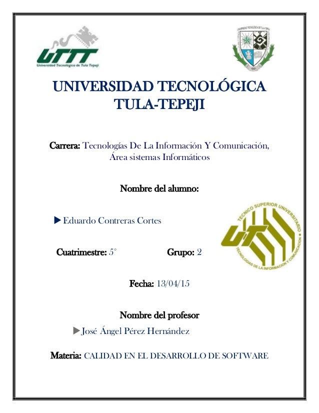 UNIVERSIDAD TECNOLÓGICA TULA-TEPEJI Carrera: Tecnologías De La Información Y Comunicación, Área sistemas Informáticos Nomb...