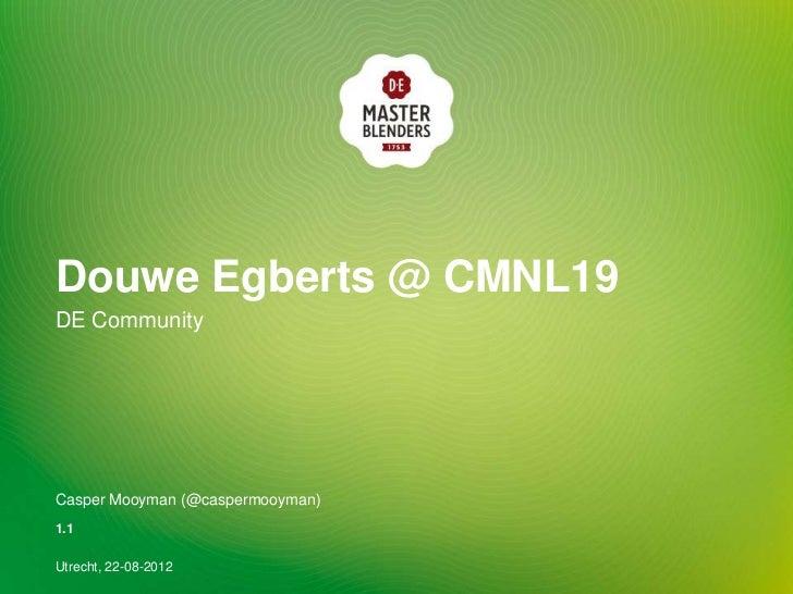 Douwe Egberts @ CMNL19DE CommunityCasper Mooyman (@caspermooyman)1.1Utrecht, 22-08-2012