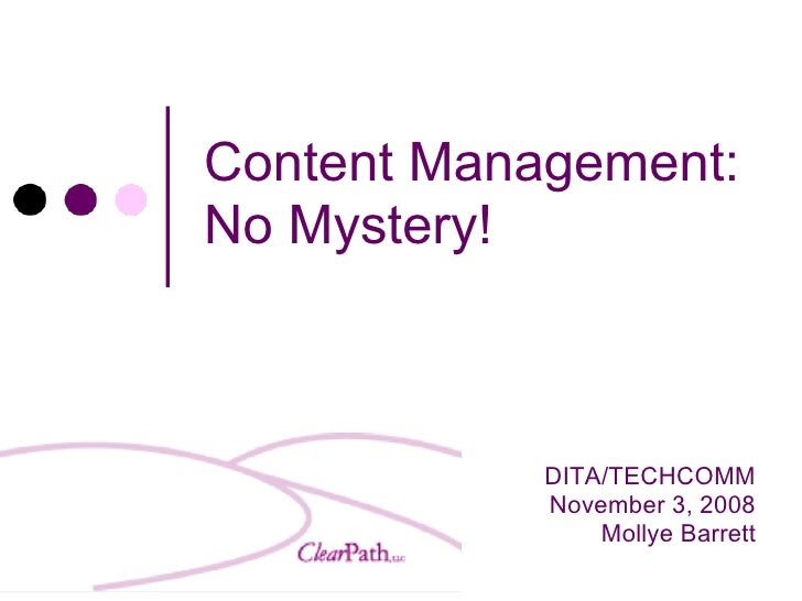 Content Management: No Mystery! DITA/TECHCOMM November 3, 2008 Mollye Barrett
