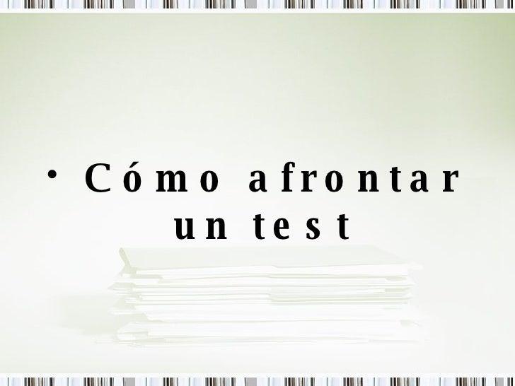 <ul><li>Cómo afrontar un test </li></ul>