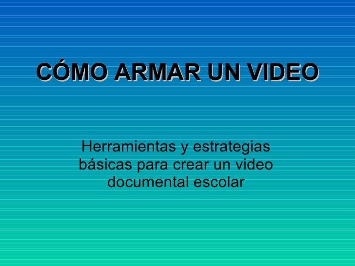 CÓMO ARMAR UN VIDEO Herramientas y estrategias básicas para crear un video documental escolar
