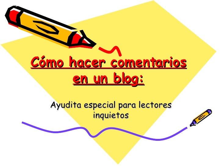 Cómo hacer comentarios en un blog: Ayudita especial para lectores inquietos