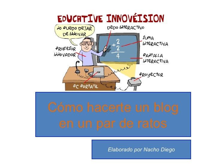 Cómo hacerte un blog en un par de ratos Elaborado por Nacho Diego