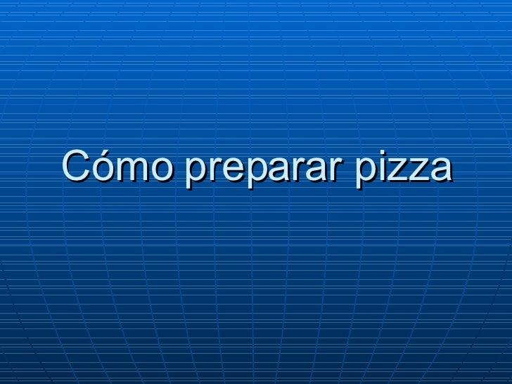 Cómo preparar pizza