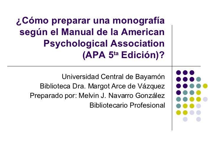 ¿Cómo preparar una monografía según el Manual de la American Psychological Association (APA 5 ta  Edición) ? Universidad C...