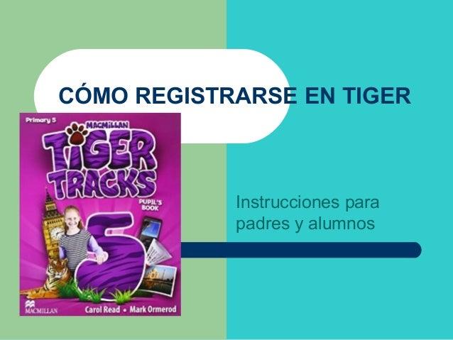 CÓMO REGISTRARSE EN TIGER Instrucciones para padres y alumnos