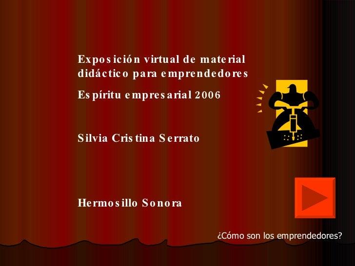 Exposición virtual de material didáctico para emprendedores Espíritu empresarial 2006 Silvia Cristina Serrato Hermosillo S...