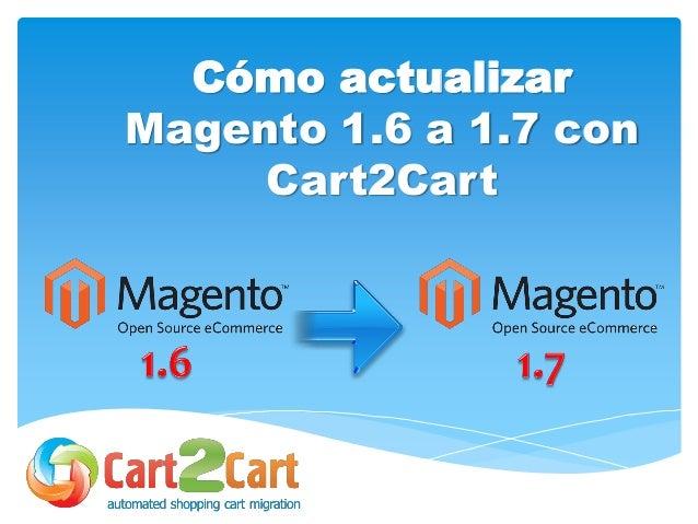 Cómo actualizar Magento 1.6 a 1.7 con Cart2Cart