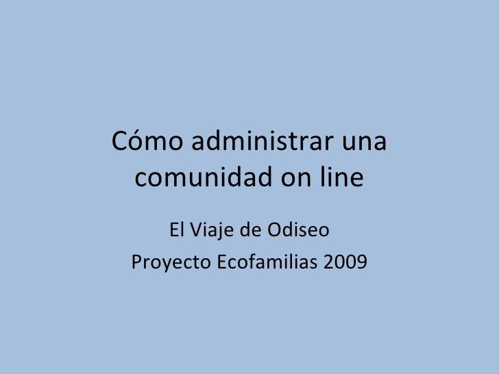 Cómo administrar una  comunidad on line      El Viaje de Odiseo  Proyecto Ecofamilias 2009
