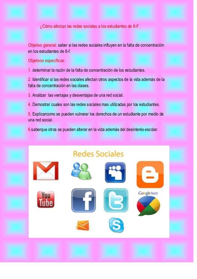 ¿Cómo afectan las redes sociales a los estudiantes de 8-F .  Objetivo general: saber si las redes sociales influyen en la ...