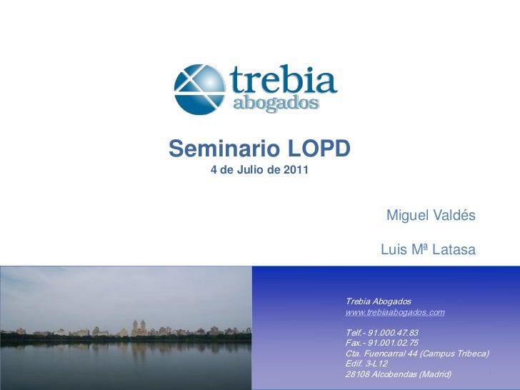 Seminario LOPD   4 de Julio de 2011                                  Miguel Valdés                                Luis Mª ...