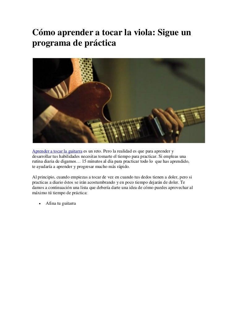 Cómo aprender a tocar la viola: Sigue unprograma de prácticaAprender a tocar la guitarra es un reto. Pero la realidad es q...
