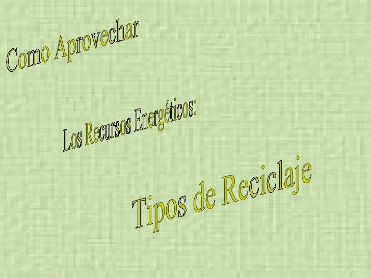 TIPOS DE RECICLAJE1. DEFINICIÓN DE RECICLAR2. INTRODUCCIÓN3. TIPOS DE RECICLAJE:    3.1. RECICLAJE DE PLÁSTICO    3.2. REC...