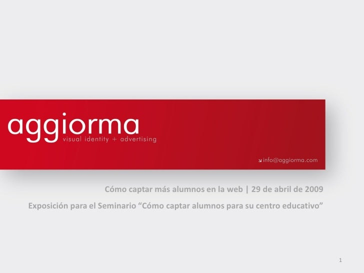 """Cómo captar más alumnos en la web   29 de abril de 2009 Exposición para el Seminario """"Cómo captar alumnos para su centro e..."""