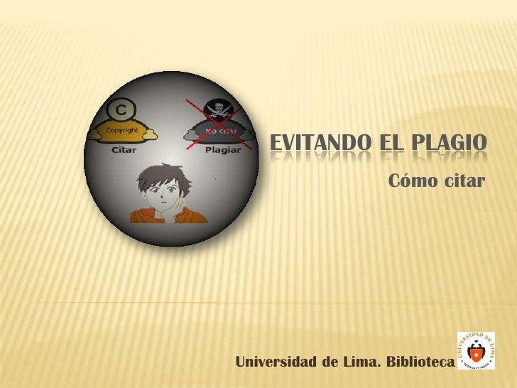 Evitando el plagio<br />Cómo citar<br />Universidad de Lima. Biblioteca<br />