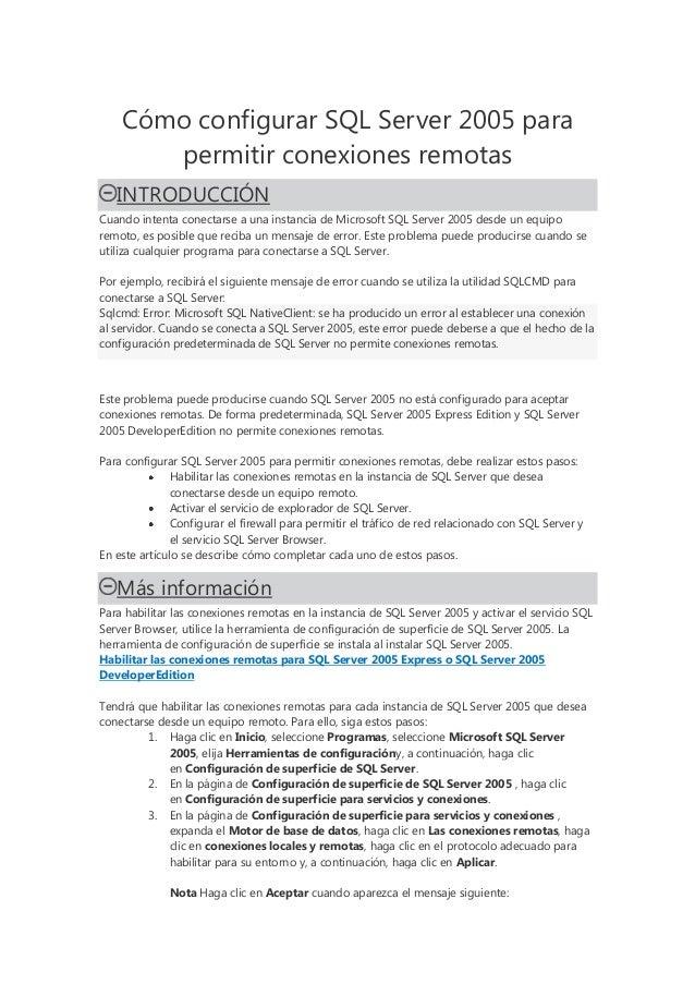 Cómo configurar SQL Server 2005 parapermitir conexiones remotasINTRODUCCIÓNCuando intenta conectarse a una instancia de Mi...
