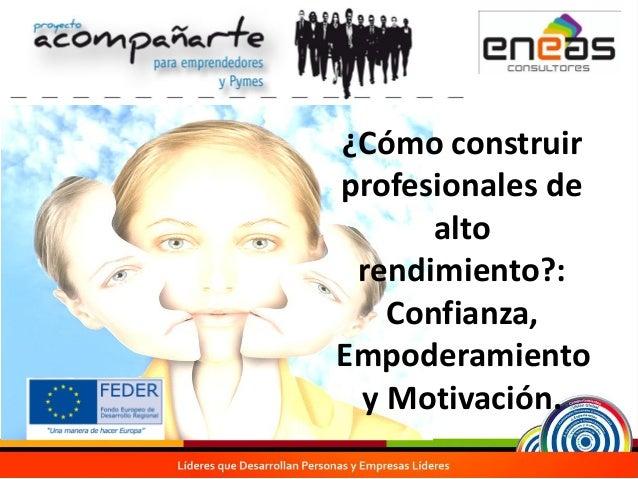 ¿Cómo construir profesionales de alto rendimiento?: Confianza, Empoderamiento y Motivación. Juan Pablo Martínez Doñate