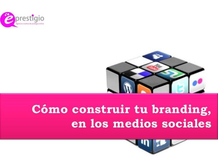 Cómo construir tu branding,  en los medios sociales<br />