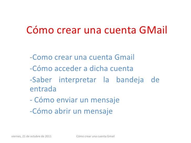 Cómo crear una cuenta GMail             -Como crear una cuenta Gmail             -Cómo acceder a dicha cuenta             ...